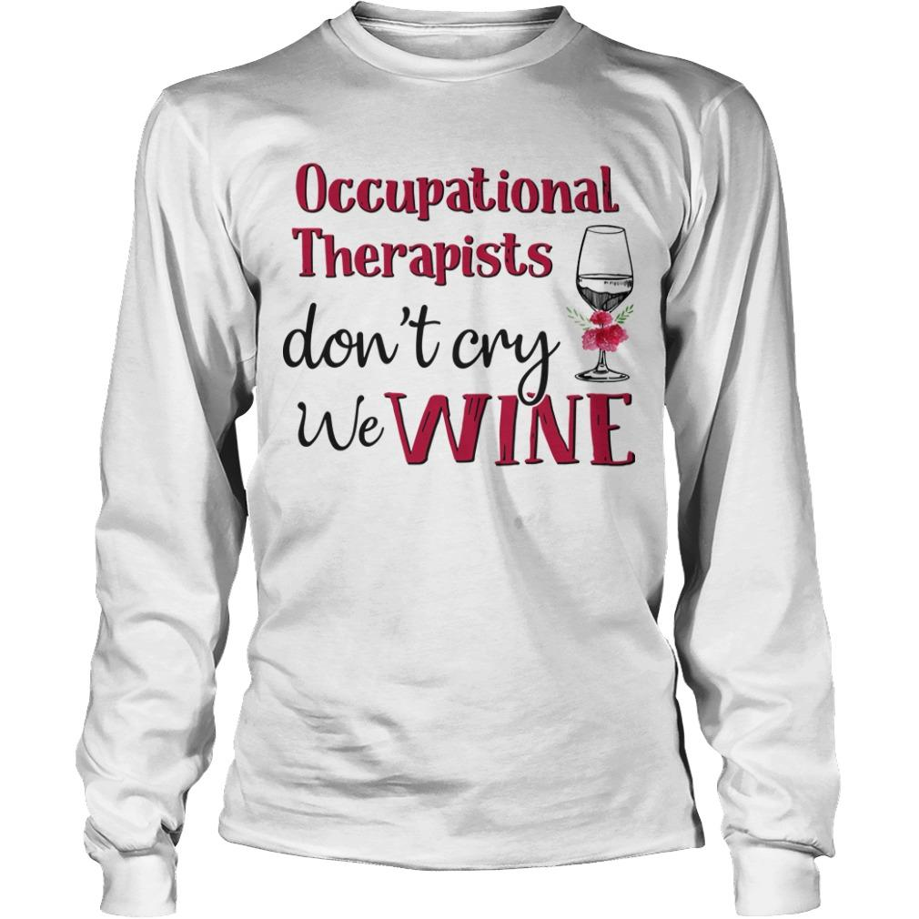Occupational Therapist Don't Cry We Wine Longsleeve