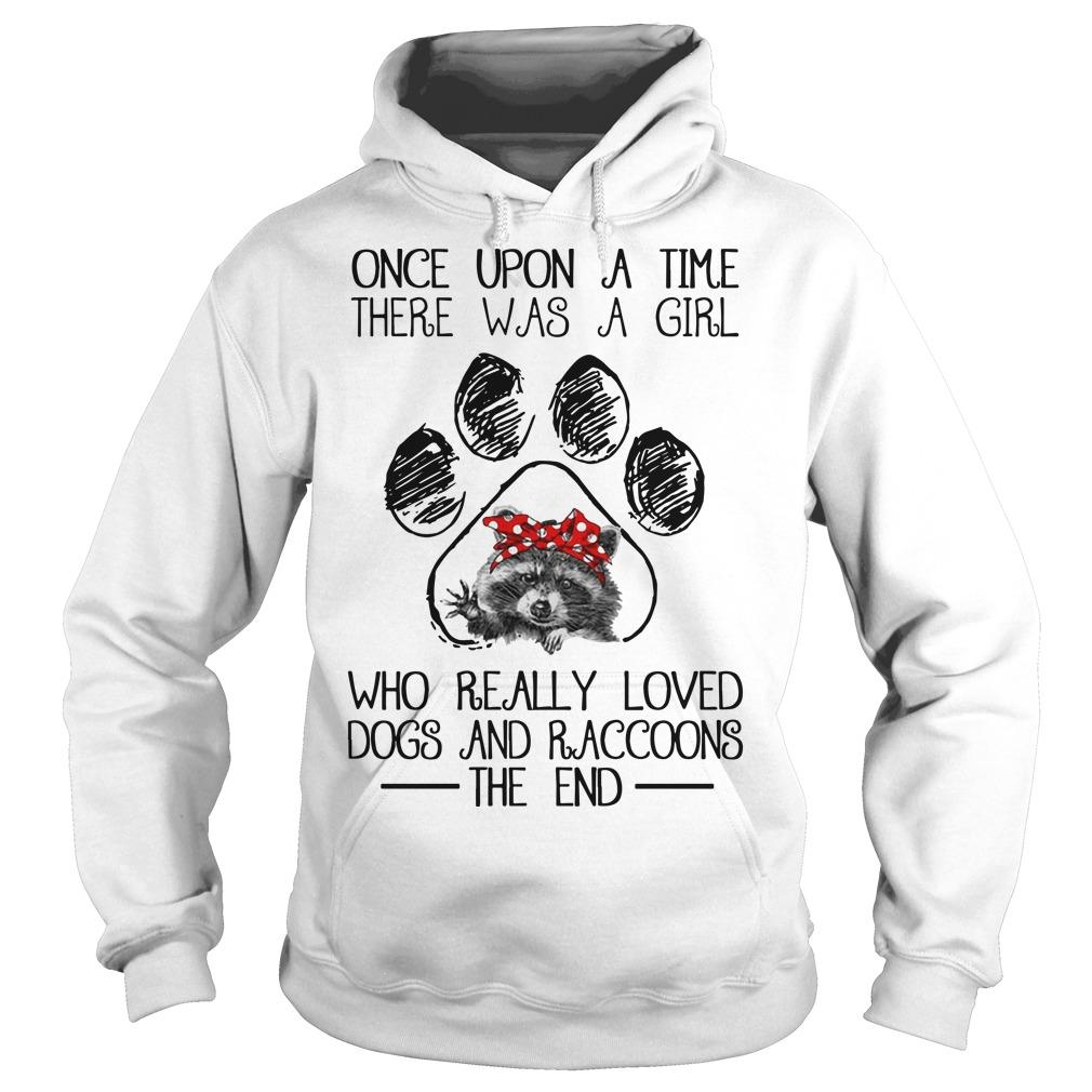 Once Upon A Time There Was A Girl Who Really Loved Dog And Raccoons Hoodie