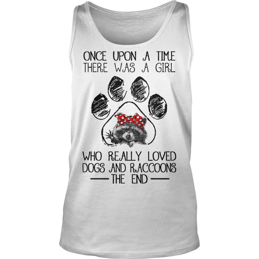 Once Upon A Time There Was A Girl Who Really Loved Dog And Raccoons Tank Top