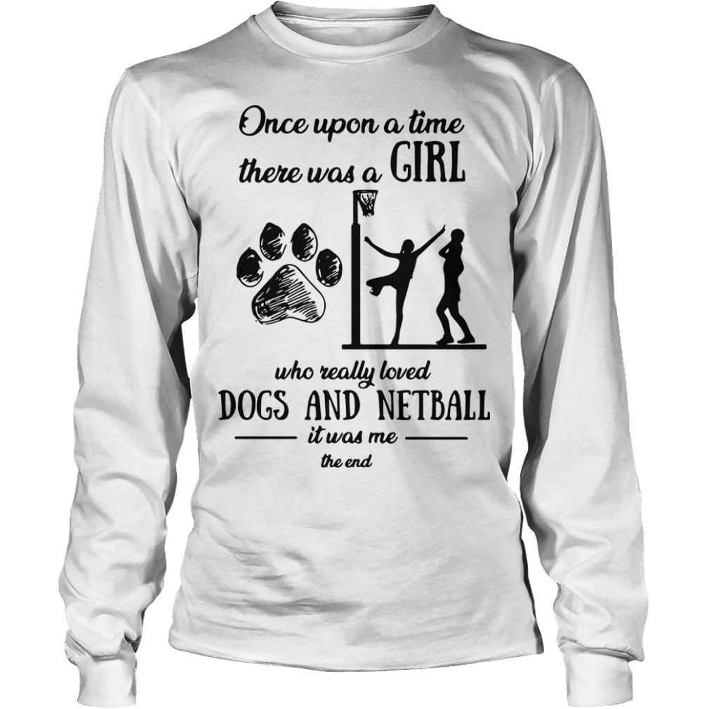 Once Upon A Time There Was A Girl Who Really Loved Dogs And Netball Longsleeve