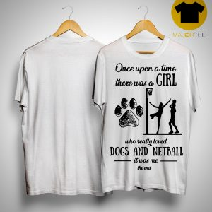 Once Upon A Time There Was A Girl Who Really Loved Dogs And Netball Shirt