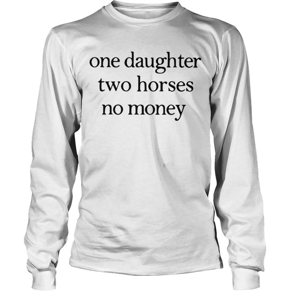 One Daughter Two Horses No Money Longsleeve