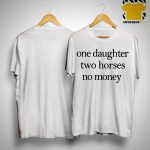 One Daughter Two Horses No Money Shirt