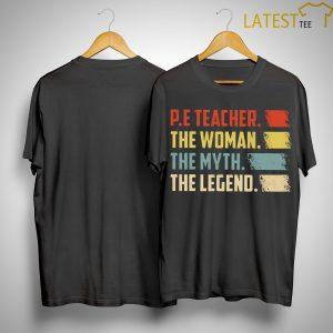 Pe Teacher The Woman The Myth The Legend Shirt