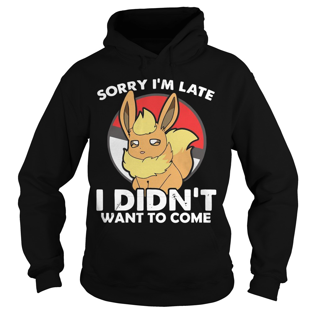 Pokemon Eevee Sorry I'm Late I Didn't Want To Come Hoodie
