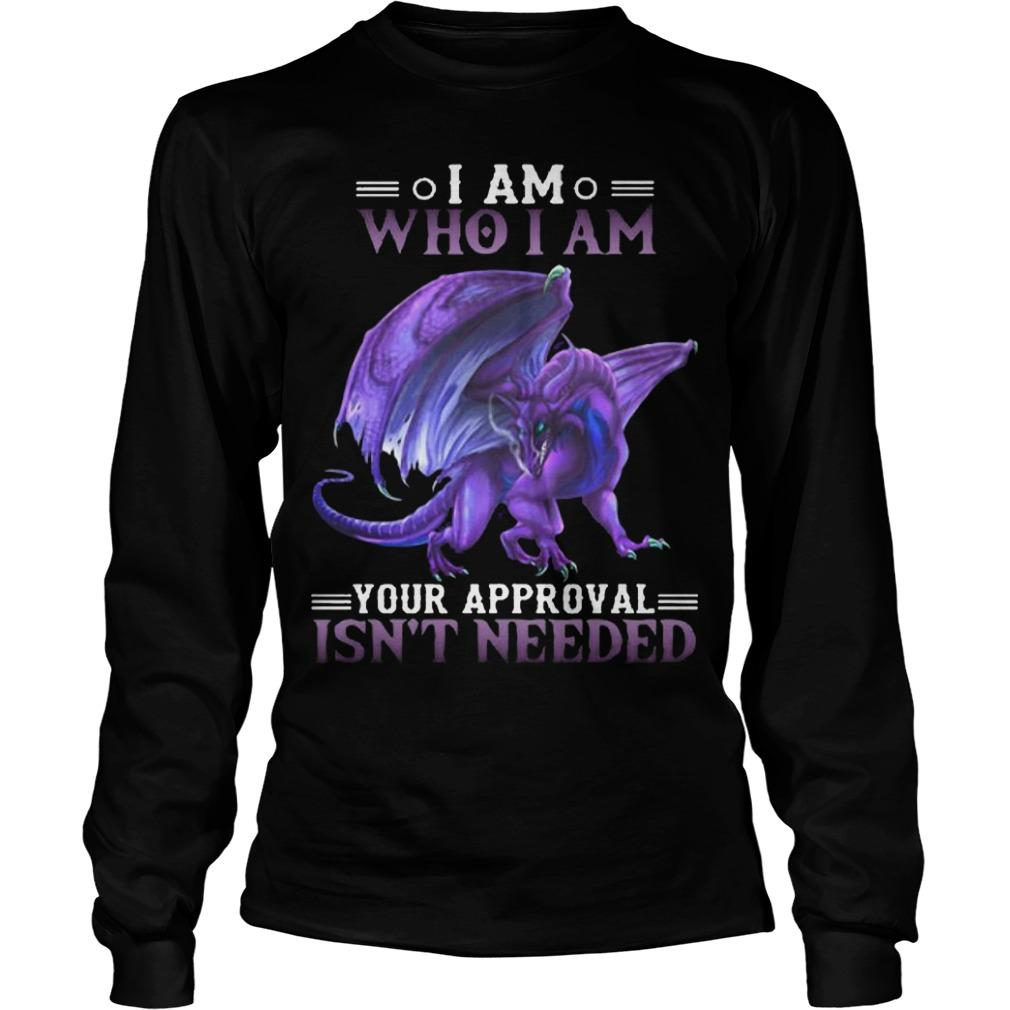 Purple Dragon I Am Who I Am Your Approval Isn't Needed Longsleeve
