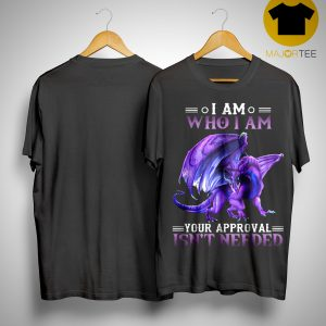 Purple Dragon I Am Who I Am Your Approval Isn't Needed Shirt