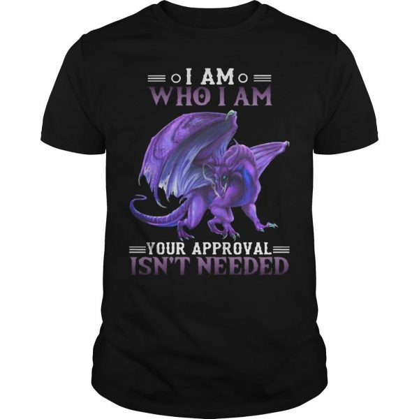 Purple Dragon I Am Who I Am Your Approval Isn't Needed