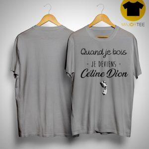 Quand Je Bois Je Veins Céline Dion Shirt