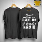 Quand Maman Et Papa Disent Non Je Demand A Marraine Shirt.jpg