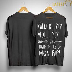 Râleur Moi Je Suis Juste Le Filleul De Ma Papa Shirt
