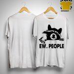 Raccoon Ew People Shirt.jpg