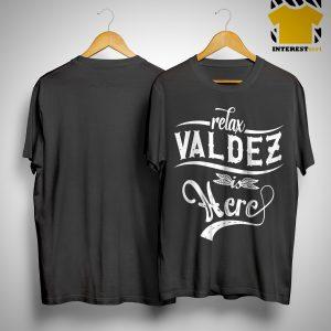 Relax Valdez Here Shirt.jpg