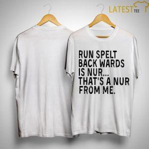 Run Spelt Backwards Is Nur That's A Nur From Me Shirt
