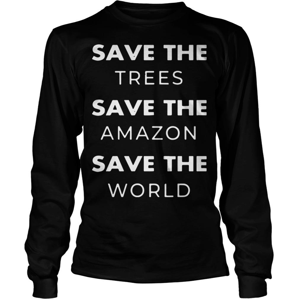 Save The Trees Save The Amazon Save The World Longsleeve