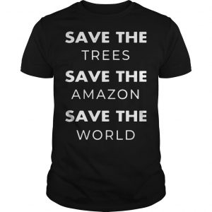 Save The Trees Save The Amazon Save The World