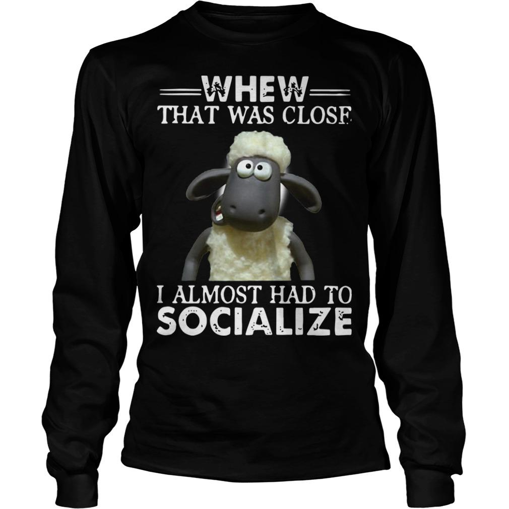 Shaun The Sheep Whew That Was Close I Almost Had To Socialize Longsleeve