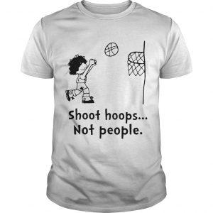Shoot Hoops Not People Shirt