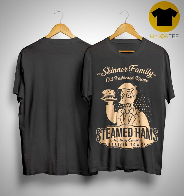 Skinner Family Old Fashioned Recipe Steamed Hams Shirt
