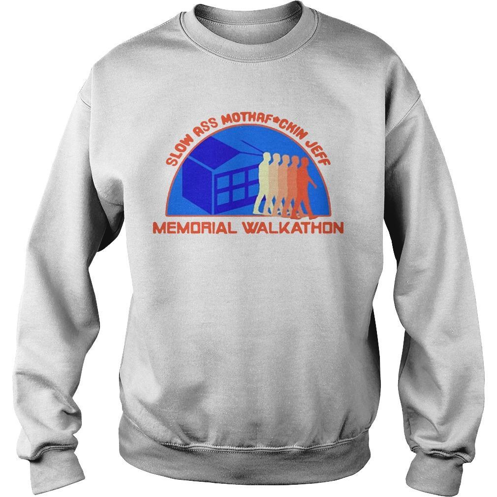 Slow Ass Jeff Memorial Memorial Walkathon T Sweater
