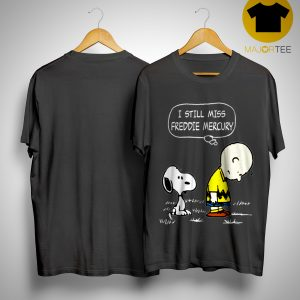 Snoopy Charlie Brown I Still Miss Freddie Mercury Shirt
