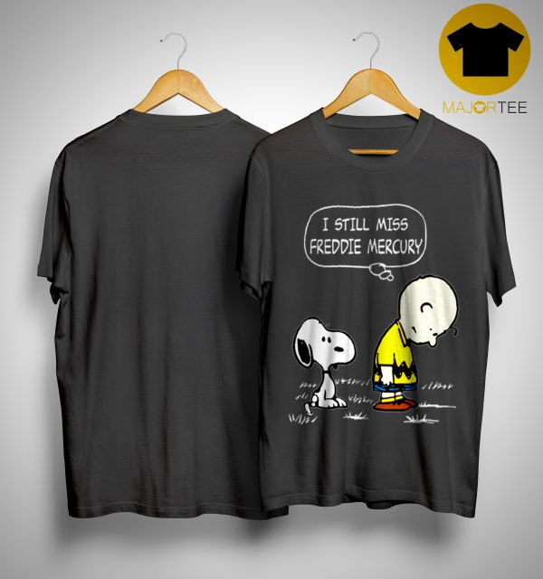 Snoopy Charlie Brown I Still Miss Freddie Mercury Shirt