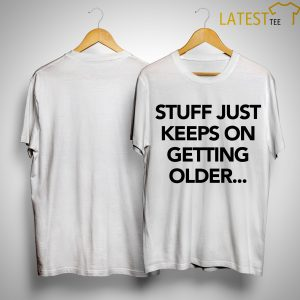 Stuff Just Keeps On Getting Older Shirt