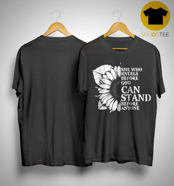 Sunflower She Who Kneels Before God Can Stand Before Anyone Shirt