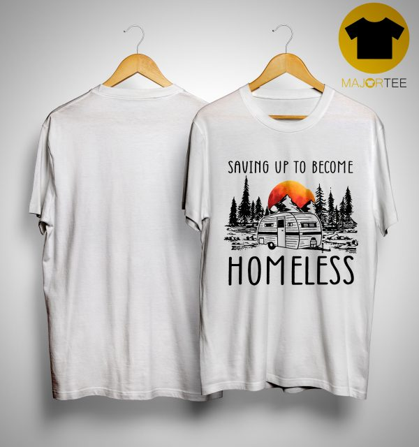 Sunset Camping Saving Up To Become Homeless Shirt