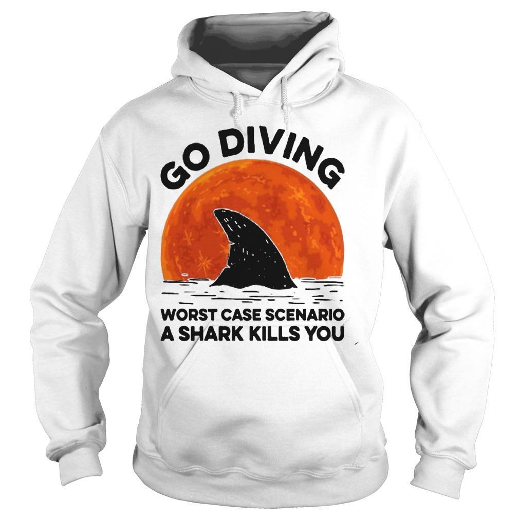 Sunset Go Diving Worst Case Scenario A Shark Kills You Hoodie