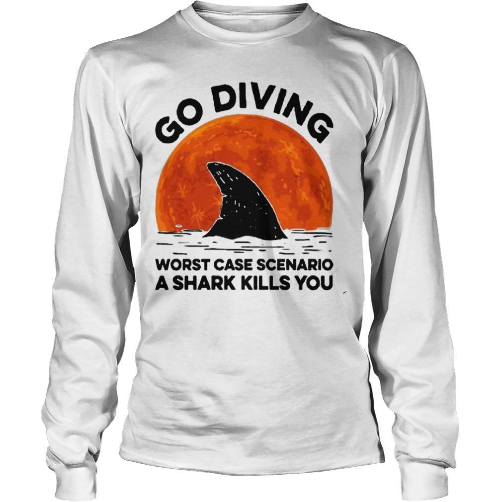 Sunset Go Diving Worst Case Scenario A Shark Kills You Longsleeve