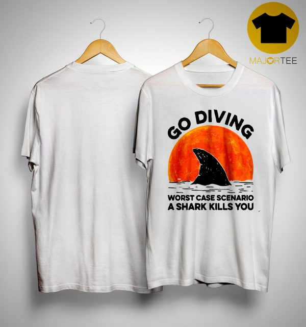 Sunset Go Diving Worst Case Scenario A Shark Kills You Shirt