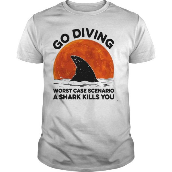 Sunset Go Diving Worst Case Scenario A Shark Kills You Shirt