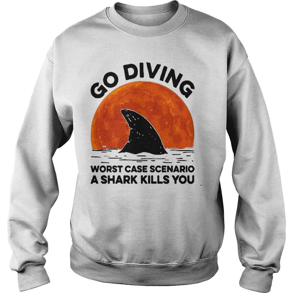 Sunset Go Diving Worst Case Scenario A Shark Kills You Sweater