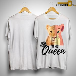 The Lion King Nala I'm His Queen Sarah Shirt