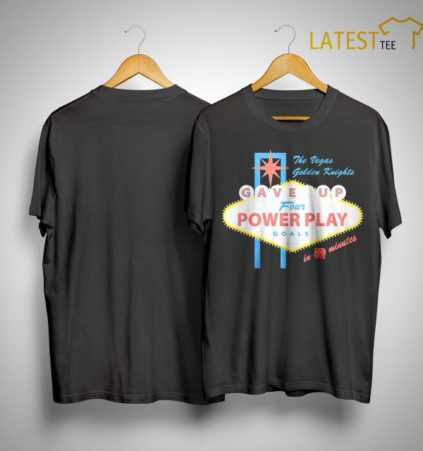 The Vegas Golden Knights Gave Up Four Power Play Goals Shirt