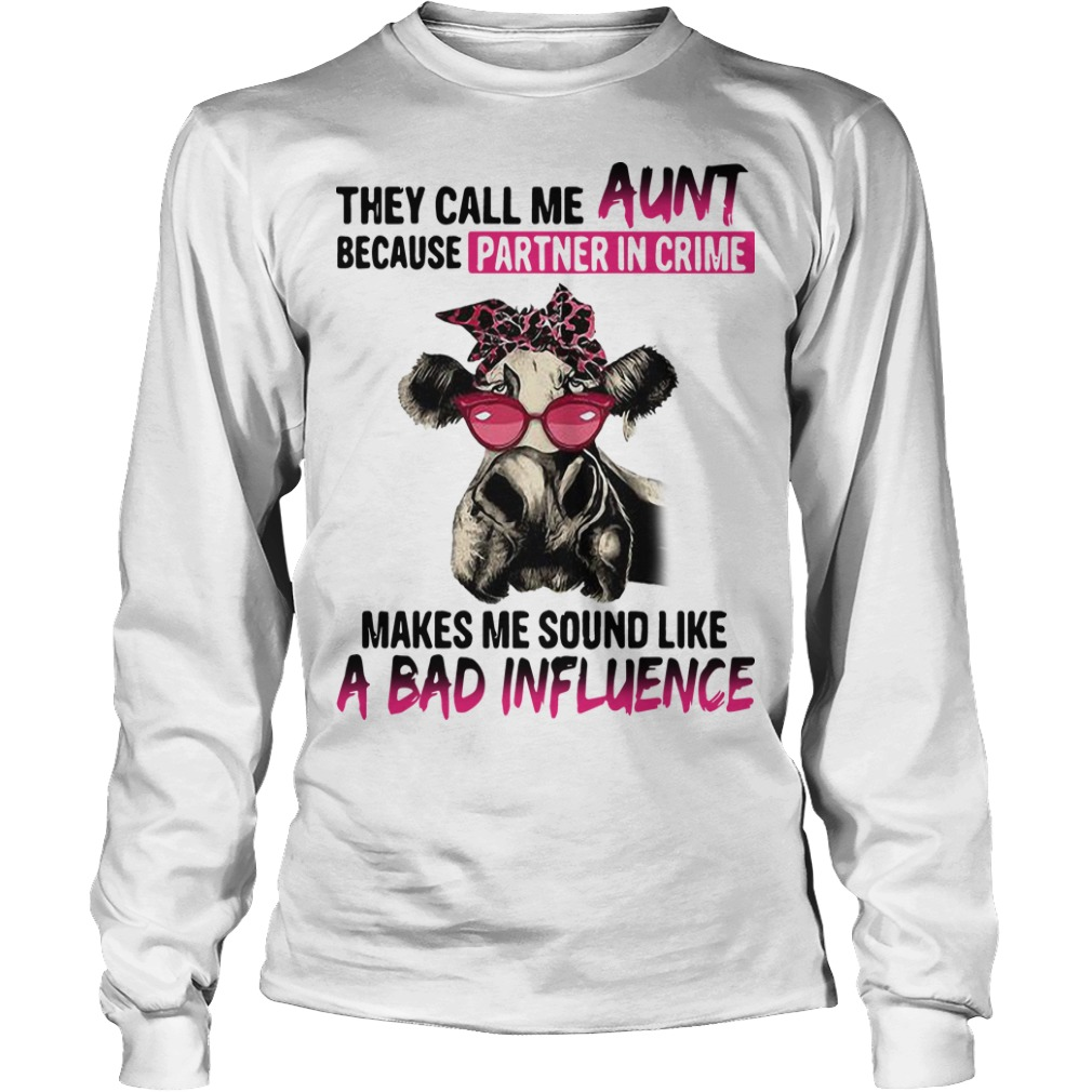 They Call Me Aunt Because Partner In Crime Makes Me Sound Like A Bad Influence Longsleeve