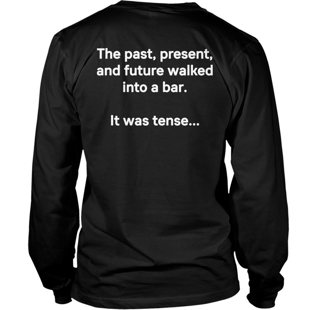Tim Ferriss The Past Present And Future Walked Into A Bar It Was Tense Longsleeve