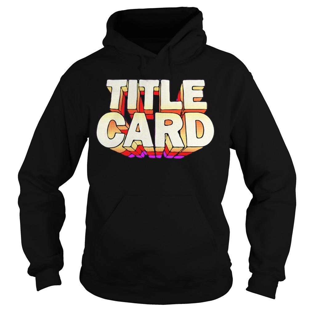Title Card T Hoodie