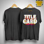 Title Card T Shirt.jpg