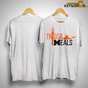 Trigga Meals Shirt