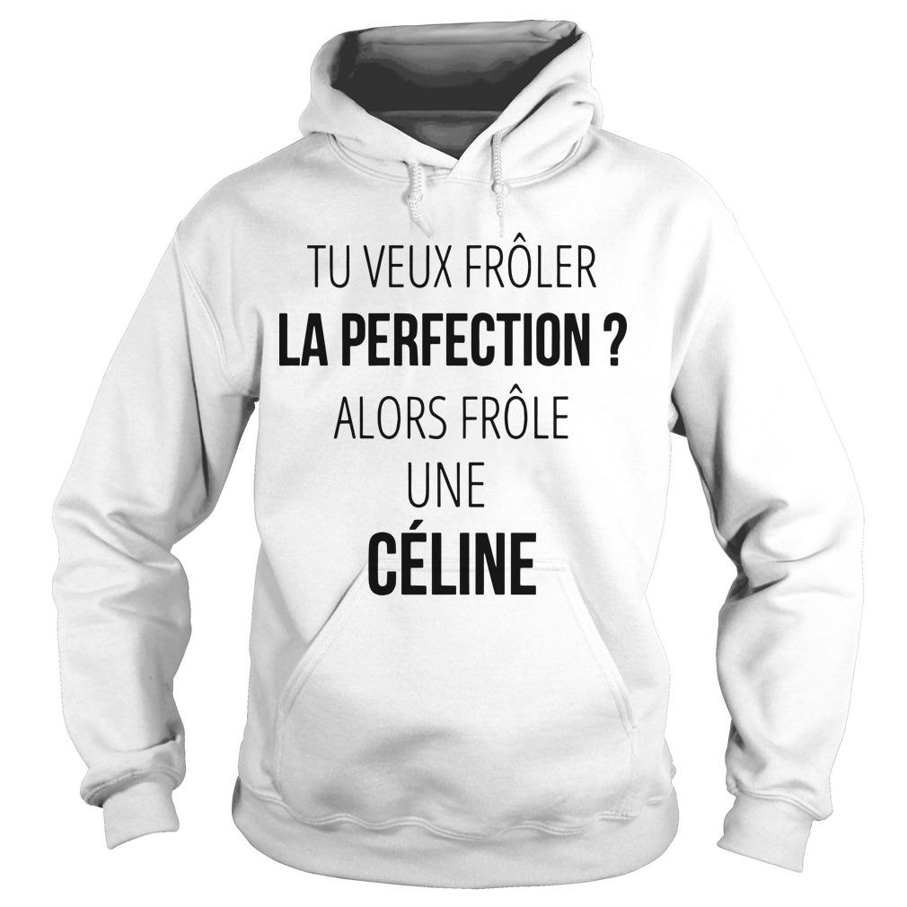 Tu Veux Frôler La Perfection Alors Frôle Une Céline Hoodie