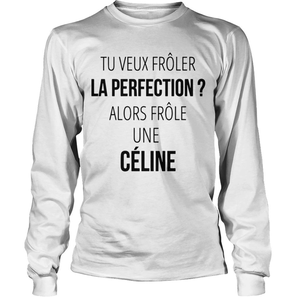 Tu Veux Frôler La Perfection Alors Frôle Une Céline Longsleeve
