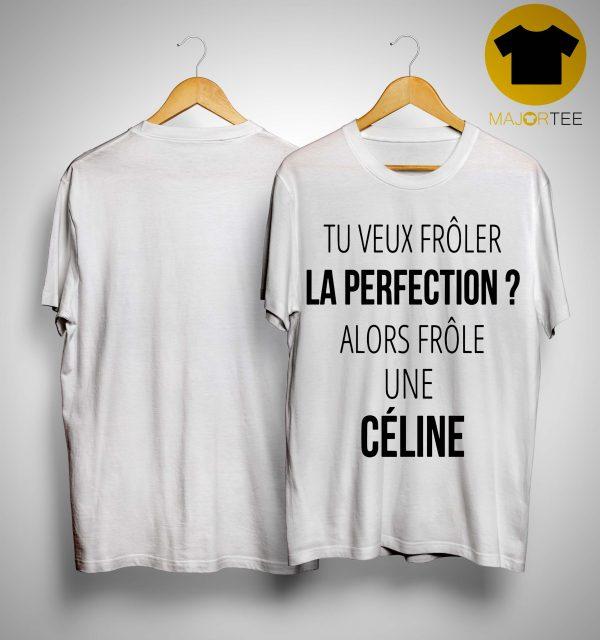 Tu Veux Frôler La Perfection Alors Frôle Une Céline Shirt