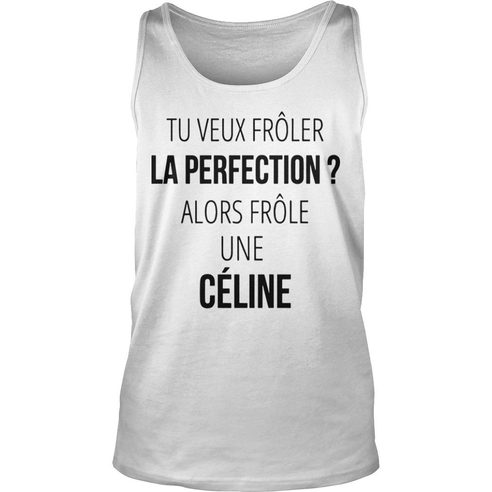Tu Veux Frôler La Perfection Alors Frôle Une Céline Tank Top