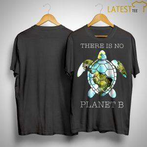 Turtle There Is Planet B Shirt