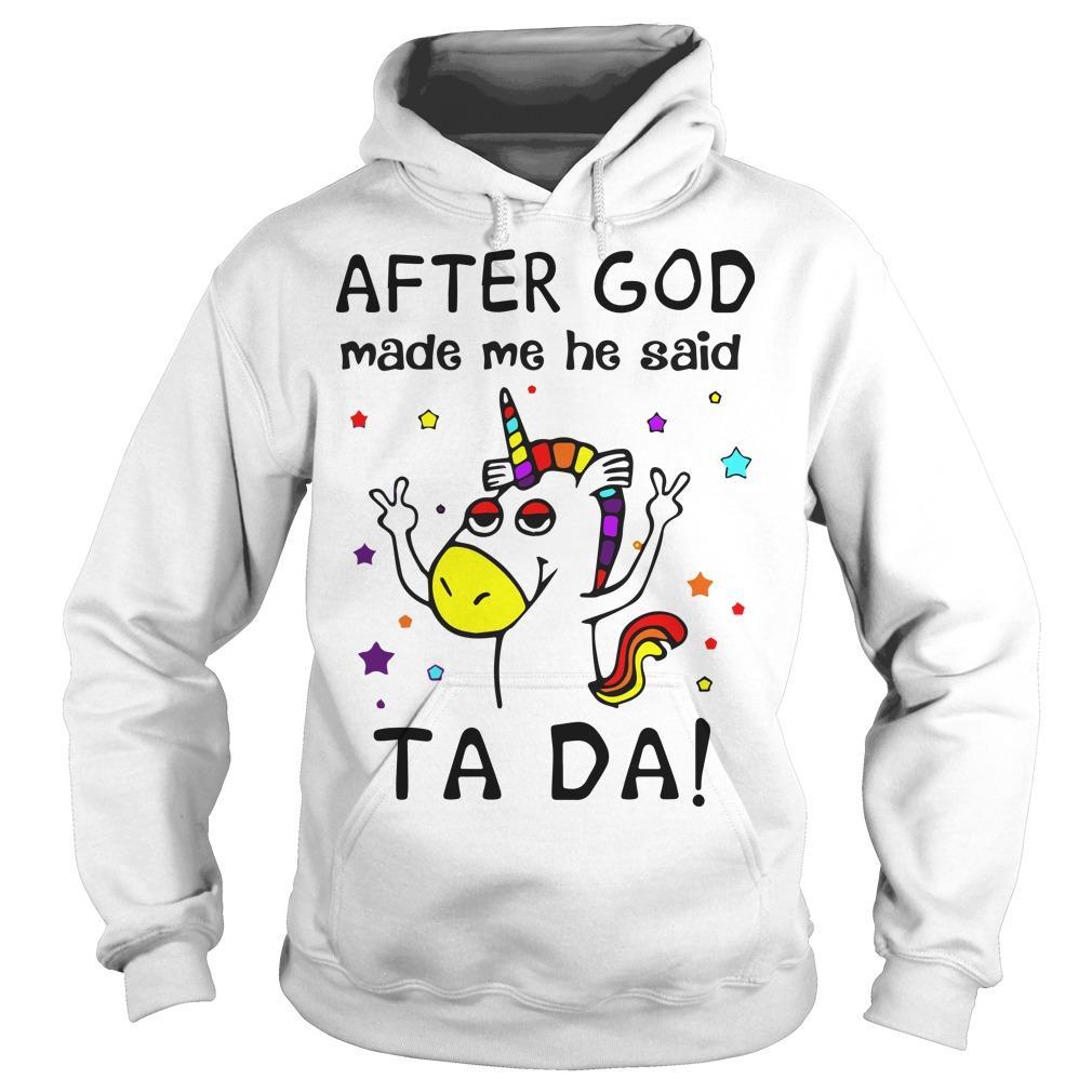Unicorn After God Made Me He Said Tada Hoodie