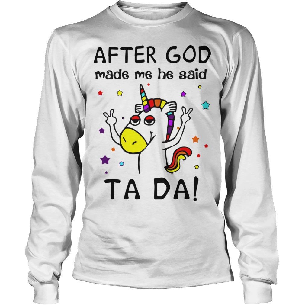 Unicorn After God Made Me He Said Tada Longsleeve