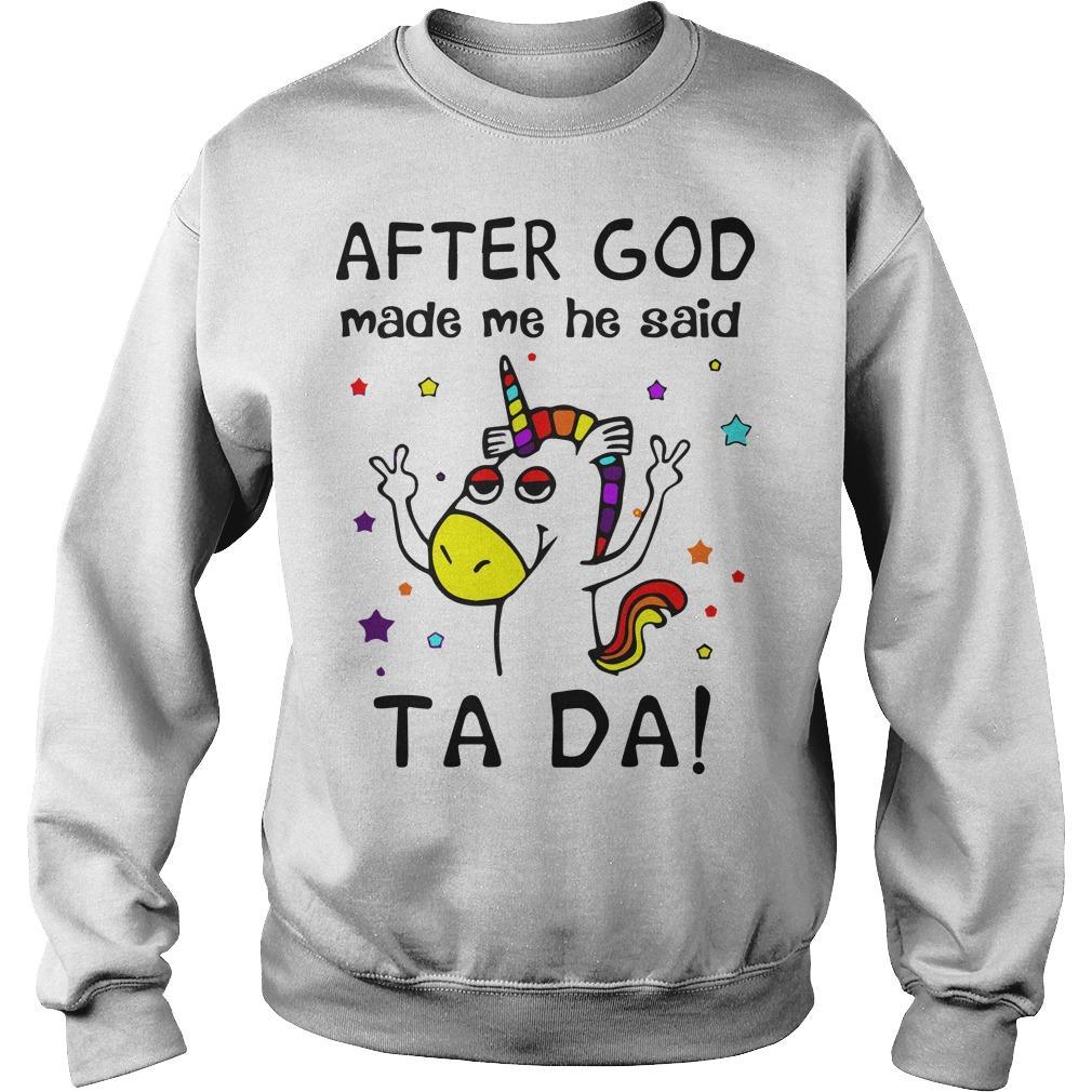 Unicorn After God Made Me He Said Tada Sweater