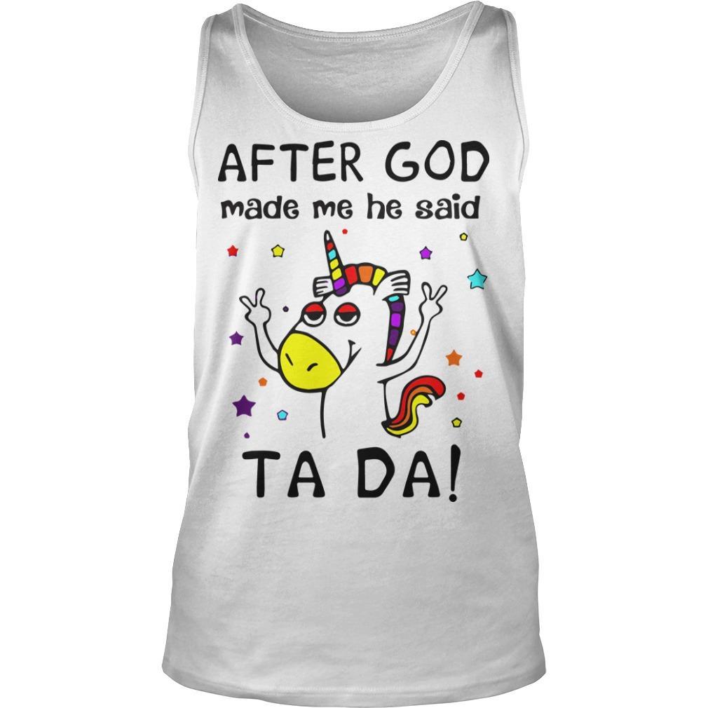 Unicorn After God Made Me He Said Tada Tank Top